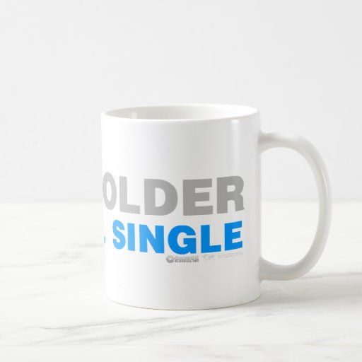 One Year Older And Still Single - Funny comedy Mugs