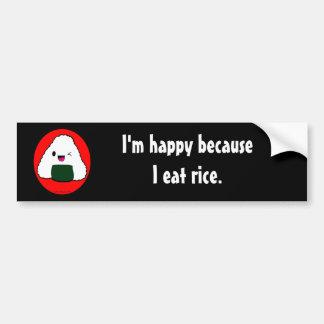 Onigiri - I'm happy because I eat rice. Bumper Sticker