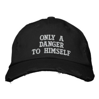 only a danger to himself embroidered baseball caps