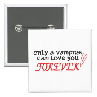 """""""Only A Vampire Can Love You Forever"""" Button"""