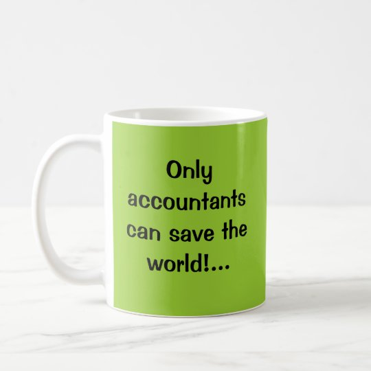 Only accountants can save the world! coffee mug