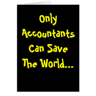 Only Accountants Can Save The World! Greeting Card