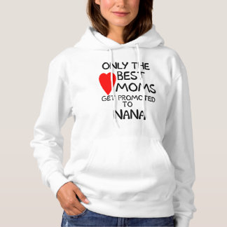 Only Best Moms get promoted to Nana Hoodies