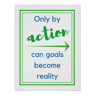 Only by action can goals become reality - poster