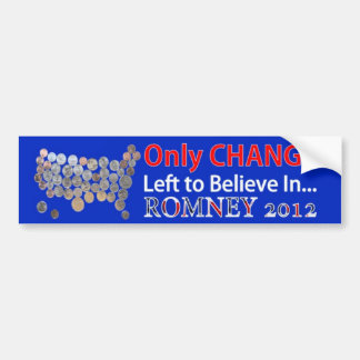 Only Change Left to Believe In Mitt Romney 2012 Bumper Sticker