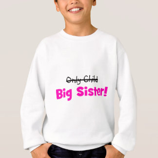 Only Child -> BIG SISTER! Sweatshirt