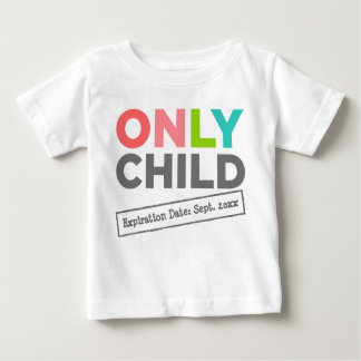 Only Child Expiration Date [Your Date] Baby T-Shirt