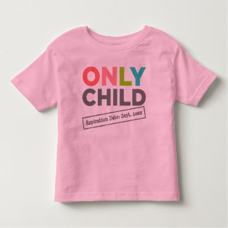 Only Child Expiration Date [Your Date] Shirt