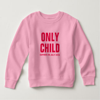 Only Child Expires in July 2016 - Customizable Sweatshirt