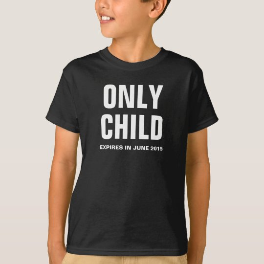 Only Child Expires in June 2015 - Customisable T-Shirt