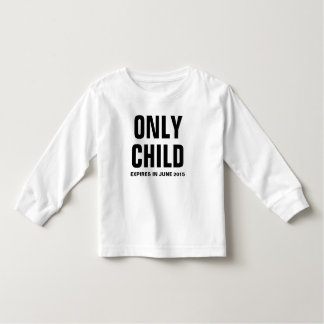 Only Child Expires in June 2015 - Customizable Tshirt