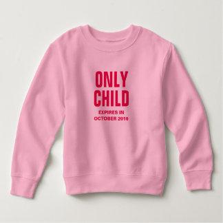 Only Child Expires in October 2016 - Customizable Toddler Sweatshirt