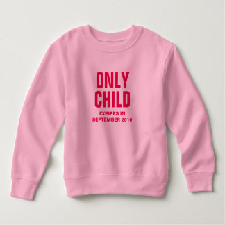 Only Child Expires in September2016 - Customizable Sweatshirt
