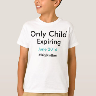 Only Child Expiring #bigbrother T-Shirt