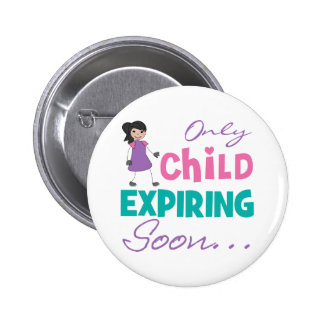 Only Child Expiring Soon Pinback Buttons