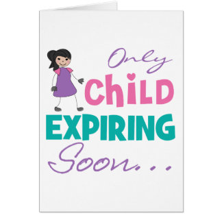 Only Child Expiring Soon Greeting Card