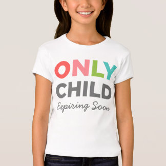ONLY CHILD Expiring Soon T-shirts