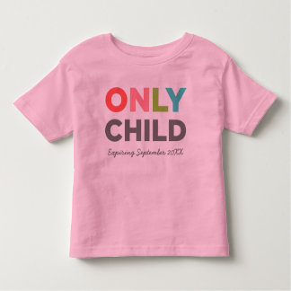 ONLY CHILD Expiring [YOUR DATE HERE] Tees