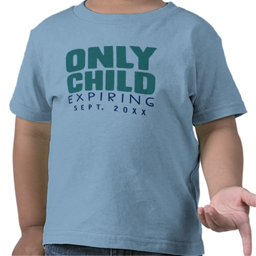 ONLY CHILD Expiring [YOUR DATE HERE] Shirts