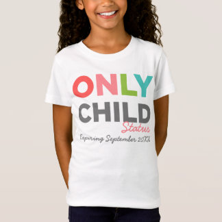 ONLY CHILD Status Expiring [Your Date Here] T-Shirt