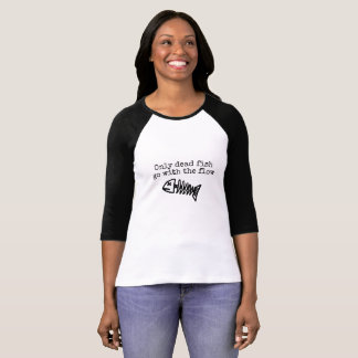 Only dead fish go with the flow - ladies Tshirt