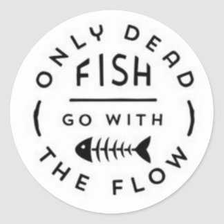 ONLY DEAD FISH GO WITH THE FLOW MOTTO TYPOGRAPHY A CLASSIC ROUND STICKER