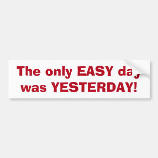 Only Easy Day was Yesterday Motivational Quote Bumper Sticker
