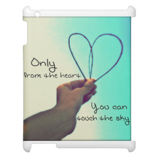 Only from the heart , you can touch the sky. case for the iPad