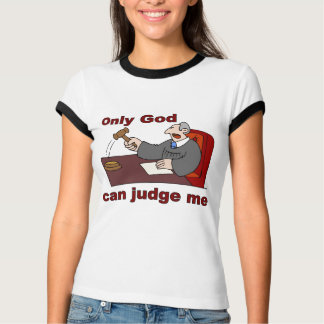 Only God can judge me Christian saying T-Shirt