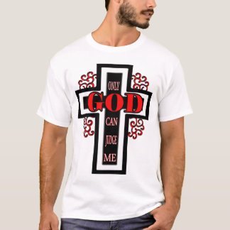 Only God Can Judge Me -- T-Shirt