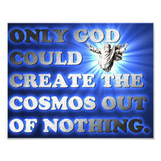 Only God Could Create The Cosmos Out Of Nothing. Photo Print