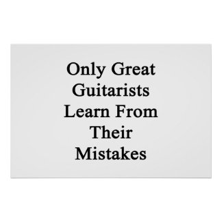 Only Great Guitarists Learn From Their Mistakes Poster