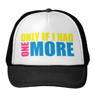 Only If I Had One More (Dyewitness) Cap