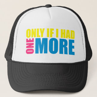 Only If I Had One More (Dyewitness) Trucker Hat