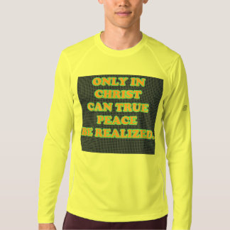 Only In Christ Can True Peace Be Realized. T-Shirt