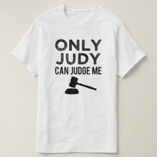 Only Judy Can Judge Me funny saying men's shirt