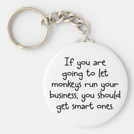 Only let smart monkeys run your business key