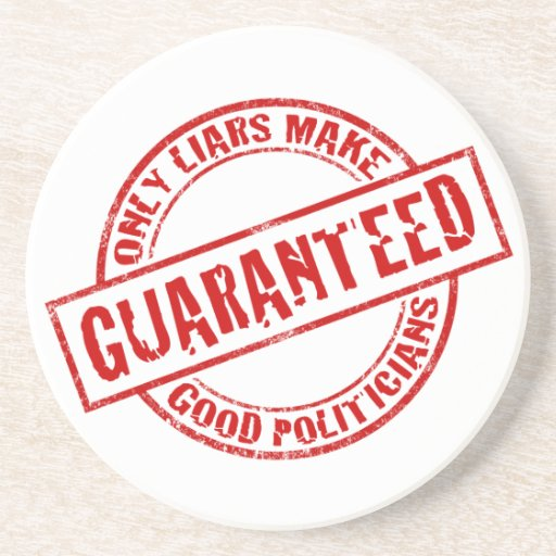 Only Liars Make Good Politicians Coaster
