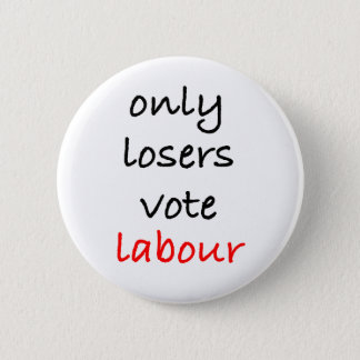 Only Losers Vote Labour 6 Cm Round Badge