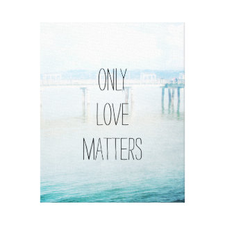 Only Love Matters Canvas Print