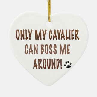 Only My Cavalier Can Boss Me Around! Christmas Ornament