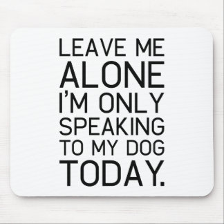 Only my dog understands. mouse mat