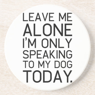 Only my dog understands. sandstone coaster