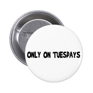 Only On Tuesdays 6 Cm Round Badge