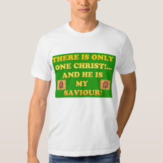 Only One Christ! And He's My Saviour! T Shirt