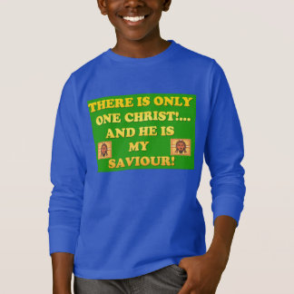 Only One Christ! And He's My Saviour! Tee Shirts