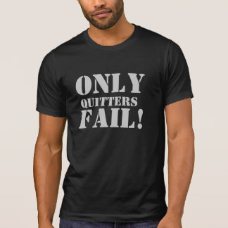 """ONLY QUITTER FAIL!"" T-Shirt"