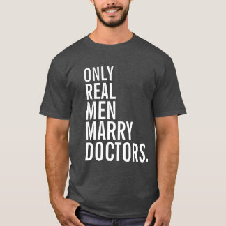 Only Real Men Marry Doctors T-Shirt