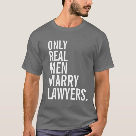 Only Real Men Marry Lawyers T-Shirt