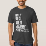 Only Real Men Marry Pharmacists T-shirts